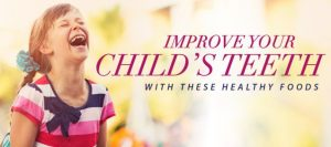 """A banner with a child laughing and the words """"Improve Your Child's Teeth With These Healthy Foods"""""""